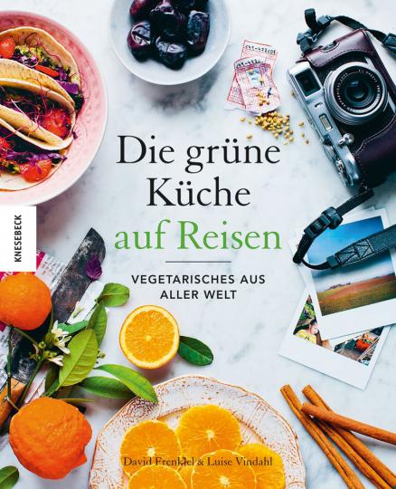 Die grüne Küche auf Reisen. Vegetarisches aus aller Welt.