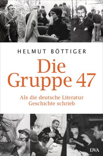 Die Gruppe 47. Als die deutsche Literatur Geschichte schrieb.