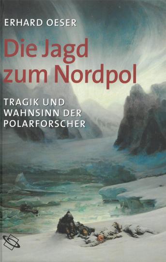 Die Jagd zum Nordpol - Tragik und Wahnsinn der Polarforscher