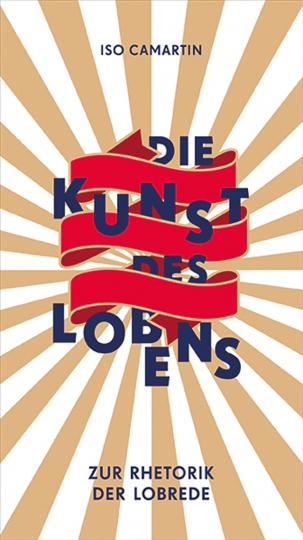 Die Kunst des Lobens. Zur Rhetorik der Lobrede.