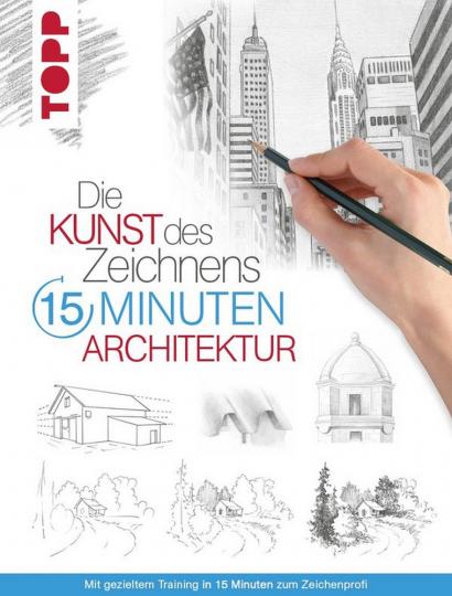 Die Kunst des Zeichnens in 15 Minuten - Architektur