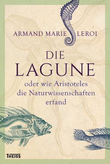 Die Lagune oder wie Aristoteles die Naturwissenschaften erfand.