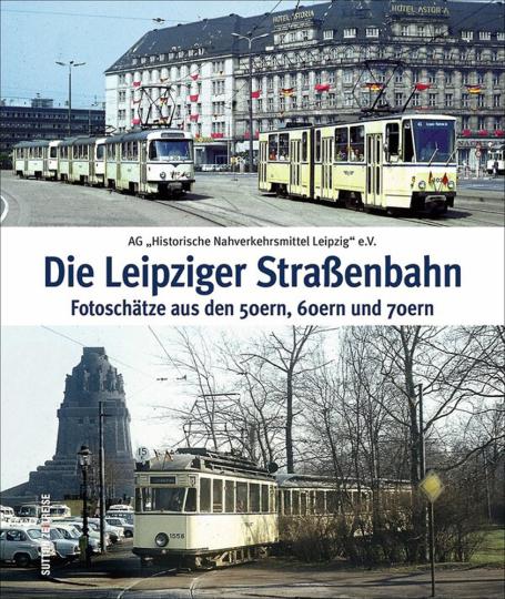 Die Leipziger Straßenbahn - Fotoschätze aus den 50ern, 60ern und 70ern