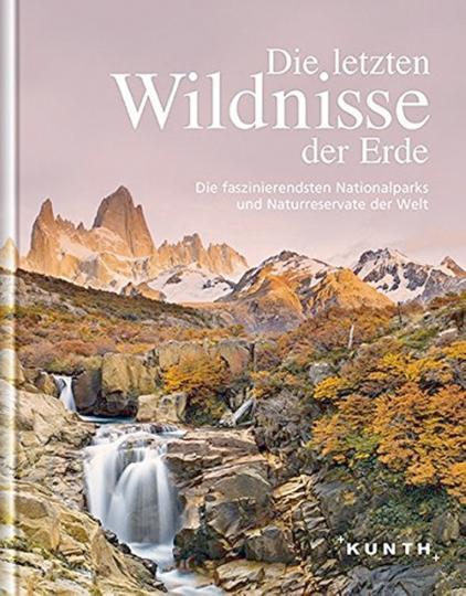 Die letzten Wildnisse der Erde - Die faszinierendsten Nationalparks und Naturreservate der Welt