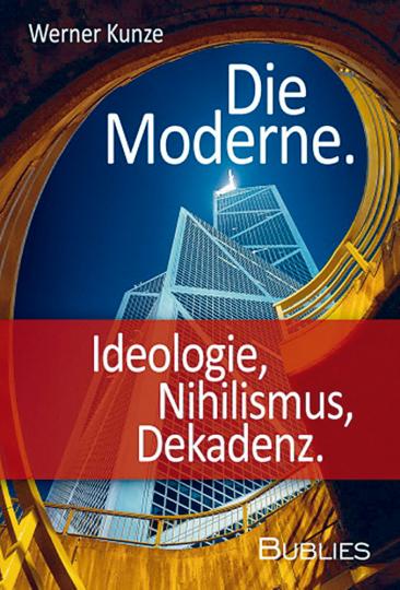 Die Moderne - Ideologie, Nihilismus, Dekadenz