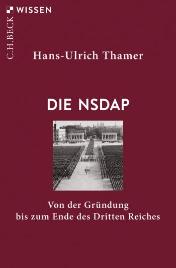 Die NSDAP. Von der Gründung bis zum Ende des Dritten Reiches.