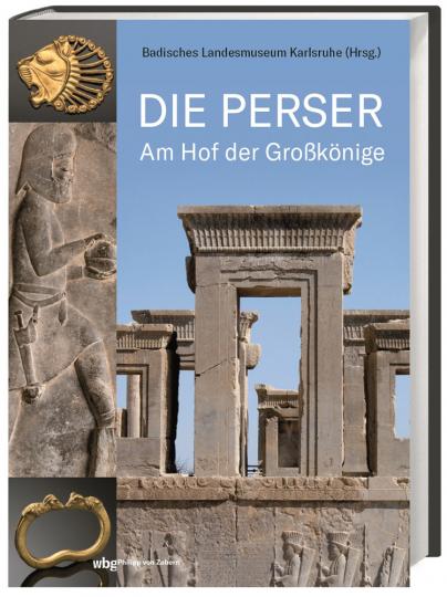 Die Perser. Am Hof der Großkönige.