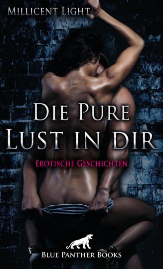 Die Pure Lust in dir - 10 unvergessliche Abenteuer in Sachen Lust und Leidenschaft ...