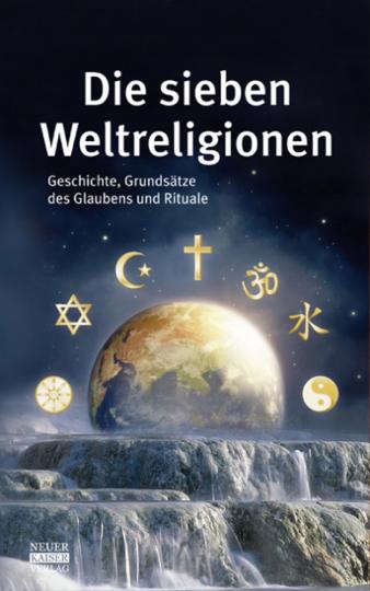 Die sieben Weltreligionen. Geschichte, Grundsätze des Glaubens und Rituale.