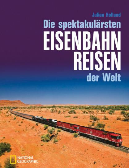 Die spektakulärsten Eisenbahnreisen der Welt.