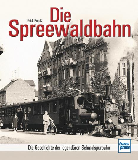 Die Spreewaldbahn. Die Geschichte der legendären Schmalspurbahn.