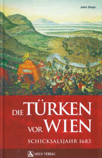 Die Türken vor Wien - Schicksalsjahr 1683