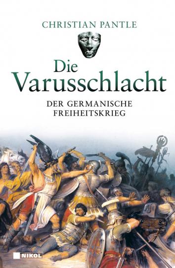 Die Varusschlacht. Der germanische Freiheitskrieg.