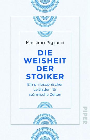 Die Weisheit der Stoiker. Ein philosophischer Leitfaden für stürmische Zeiten.