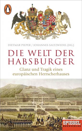 Die Welt der Habsburger. Glanz und Tragik eines europäischen Herrscherhauses.