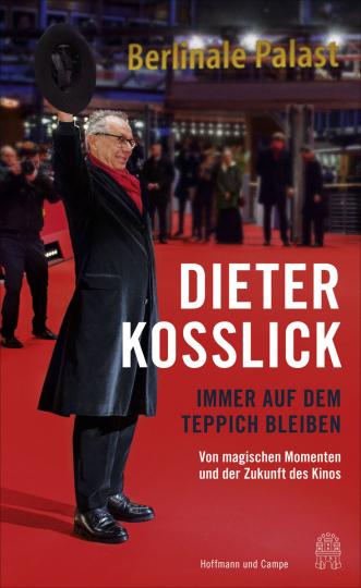 Dieter Kosslick. Immer auf dem Teppich bleiben. Von magischen Momenten und der Zukunft des Kinos.