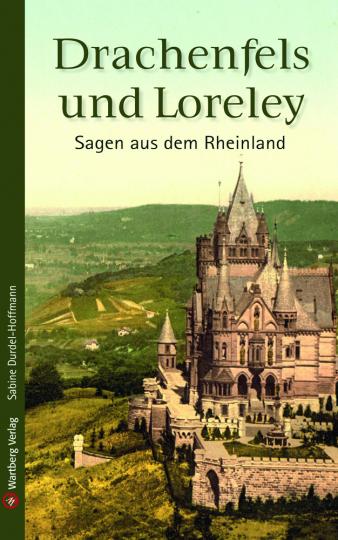 Drachenfels und Loreley. Sagen aus dem Rheinland.