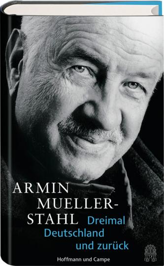 Armin Mueller-Stahl. Dreimal Deutschland und zurück.