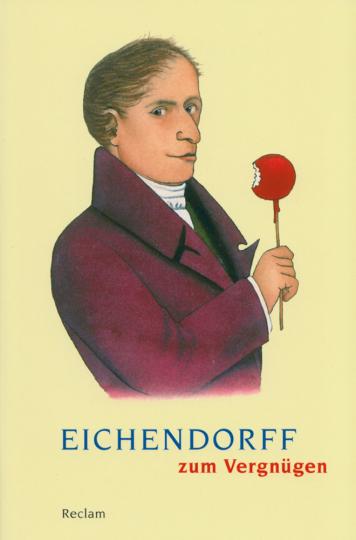Eichendorff zum Vergnügen - Bonmots, Gedichte, Schriften