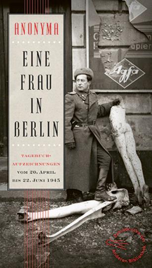 Eine Frau in Berlin. Tagebuchaufzeichnungen vom 20. April bis 22. Juni 1945.