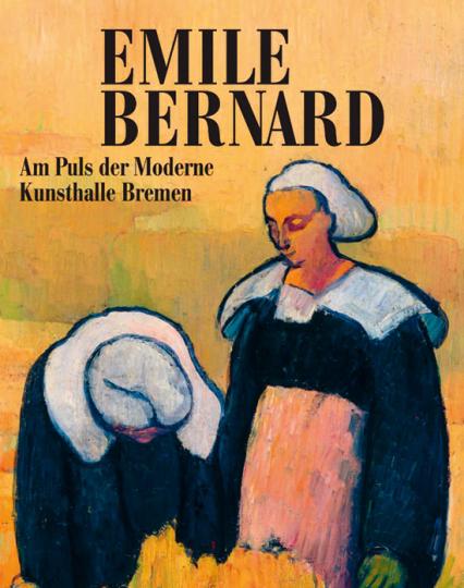 Emile Bernard. Am Puls der Zeit.