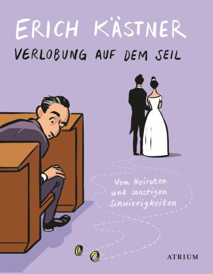 Erich Kästner. Verlobung auf dem Seil. Vom Heiraten und sonstigen Schwierigkeiten.
