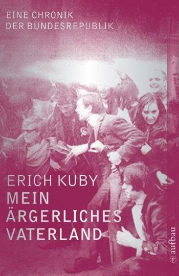 Erich Kuby. Mein ärgerliches Vaterland.