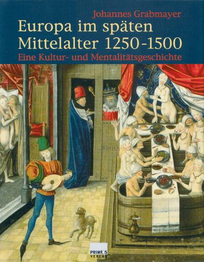 Europa im späten Mittelalter 1250-1500 - Eine Kultur- und Mentalitätsgeschichte