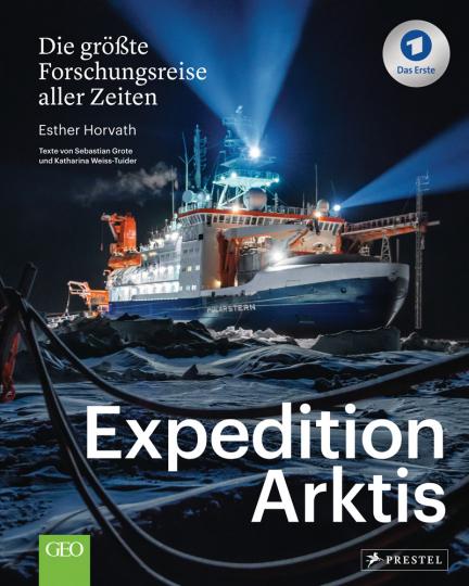 Expedition Arktis. Die größte Forschungsreise aller Zeiten. Bildband zum ARD-Film.