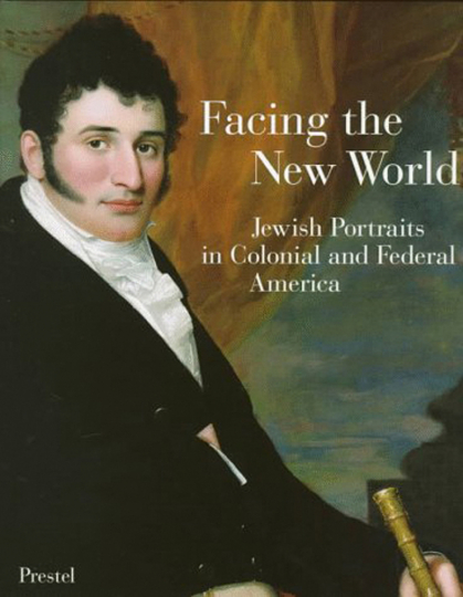 Facing the New World. Jewish Portraits in Colonial and Federal America.