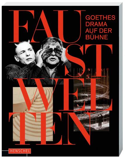 Faust Welten. Goethes Drama auf der Bühne.