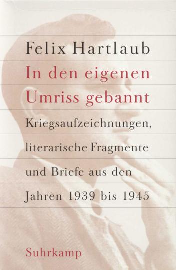 Felix Hartlaub. »In den eigenen Umriss gebannt.« Kriegsaufzeichnungen, literarische Fragmente und Briefe aus den Jahren 1939 bis 1945. 2 Bände.