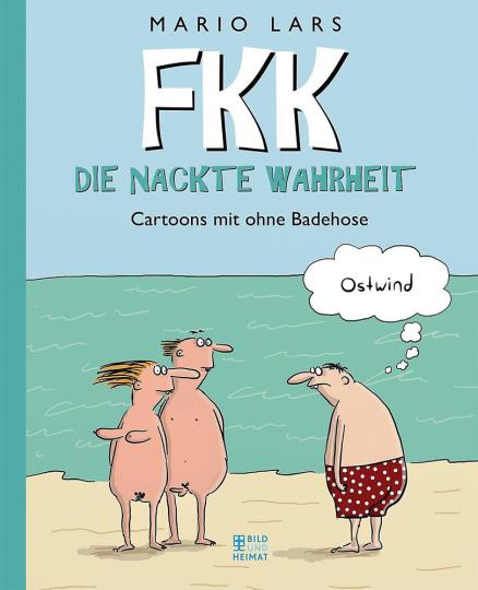 FKK - Die nackte Wahrheit. Cartoons mit ohne Badehose.