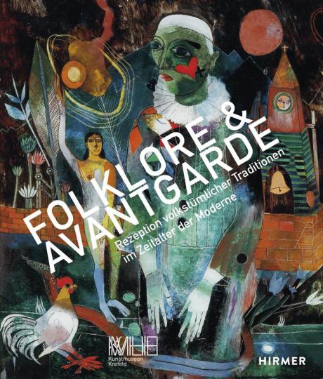 Folklore & Avantgarde. Rezeption volkstümlicher Traditionen im Zeitalter der Moderne.