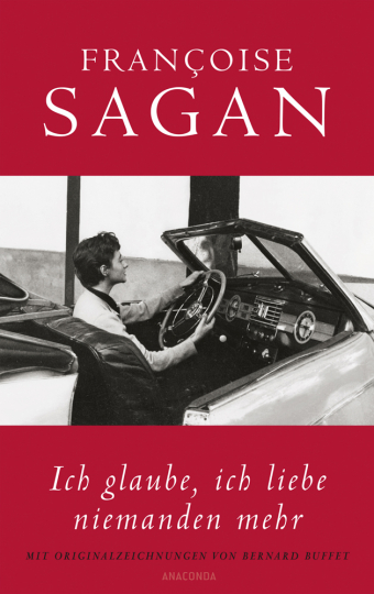 Françoise Sagan. Ich glaube, ich liebe niemanden mehr.
