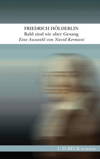 Friedrich Hölderlin. Bald sind wir aber Gesang. Eine Auswahl aus seinen Werken und Briefen.