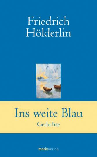 Friedrich Hölderlin. Ins weite Blau. Gedichte.