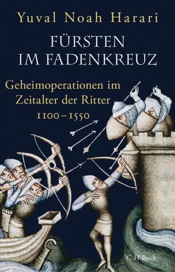 Fürsten im Fadenkreuz. Geheimoperationen im Zeitalter der Ritter 1100-1550.