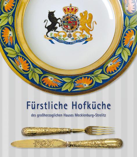 Fürstliche Hofküche des großherzoglichen Hauses Mecklenburg-Strelitz.