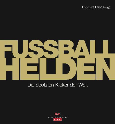 Fußball-Helden - Die coolsten Kicker der Welt