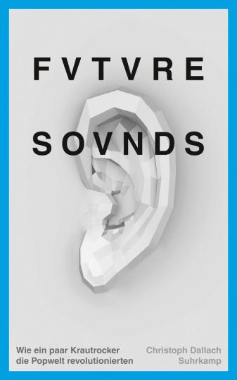 Future Sounds. Wie ein paar Krautrocker die Popwelt revolutionierten.