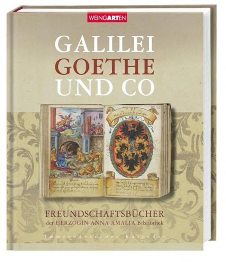 Galilei, Goethe und Co. Freundschaftsbücher der Herzogin Anna Amalia Bibliothek. Immerwährender Kalender.