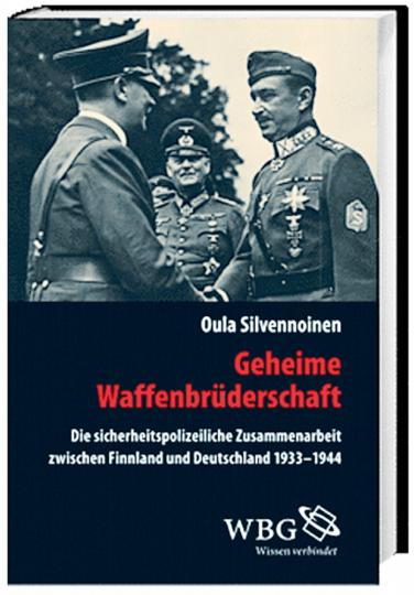 Geheime Waffenbrüderschaft - Die sicherheitspolizeiliche Zusammenarbeit zwischen Finnland und Deutschland 1933-1944