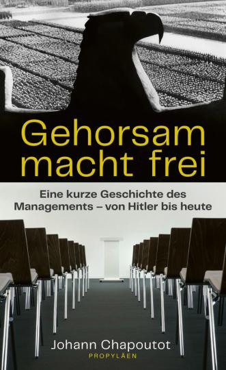 Gehorsam macht frei. Eine kurze Geschichte des Managements - von Hitler bis heute.
