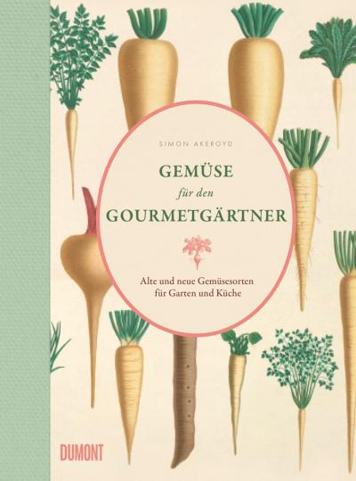Gemüse für den Gourmetgärtner. Alte und neue Gemüsesorten für Garten und Küche.