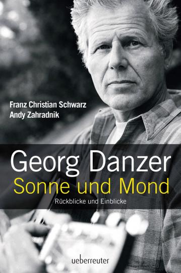 Georg Danzer - Sonne und Mond. Rückblicke und Einblicke.