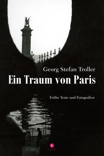 Georg Stefan Troller. Ein Traum von Paris. Frühe Texte und Fotografien.
