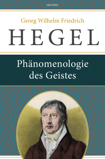 Georg Wilhelm Friedrich Hegel. Phänomenologie des Geistes.
