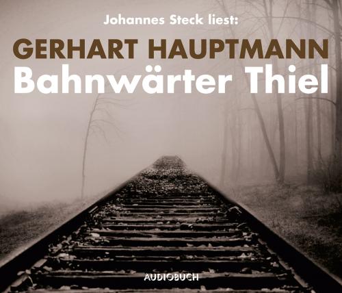 Gerhart Hauptmann. Bahnwärter Thiel. CD.