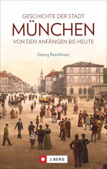 Geschichte der Stadt München. Von den Anfängen bis heute.